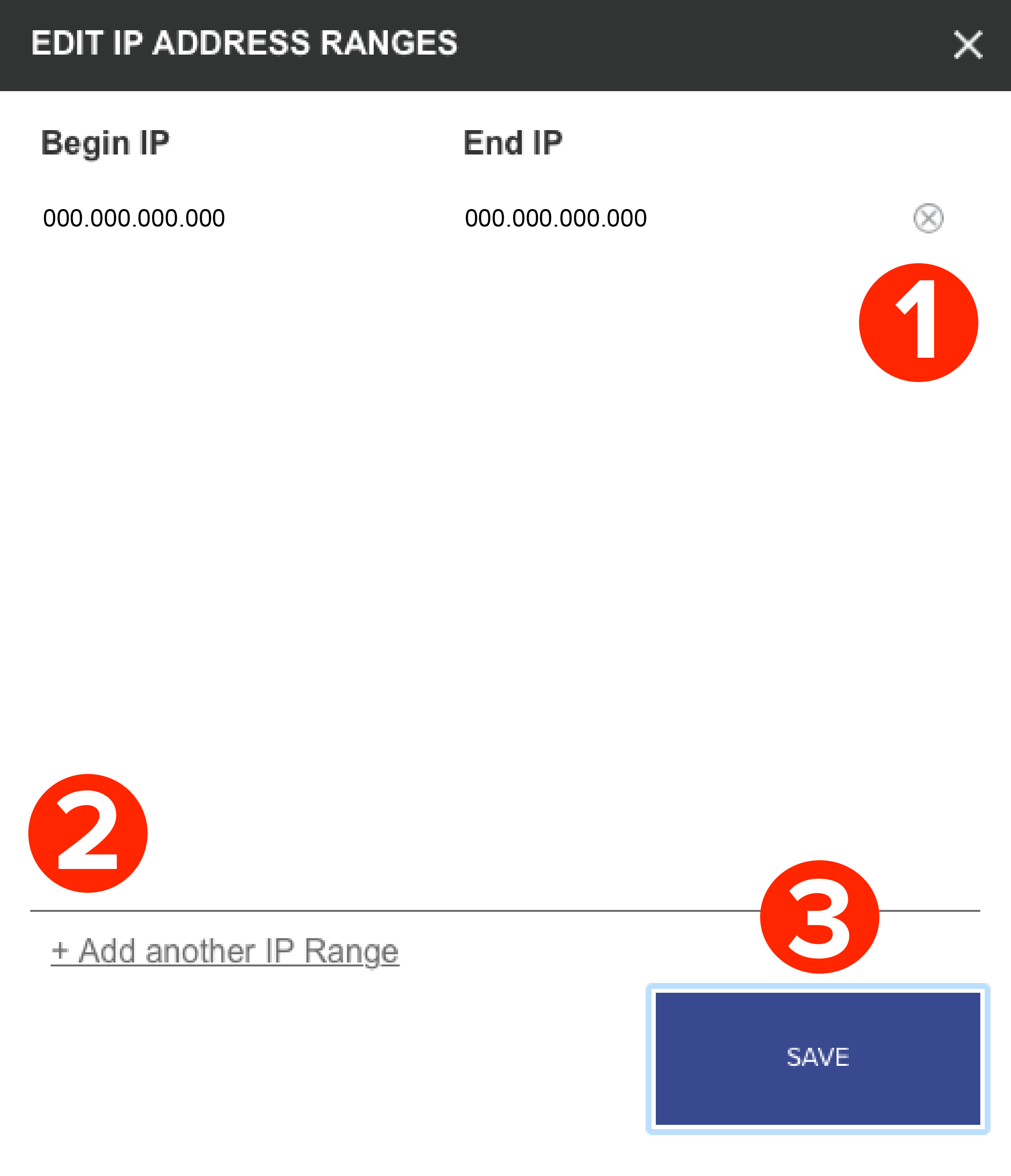 "A screenshot of the form titled Edit IP Address Ranges. A number 1 indicated a small grey ""x"" where one can delete an IP range. A number 2 highlights a link titled ""+Add another IP Range."" A number 3 identifies the Save button."